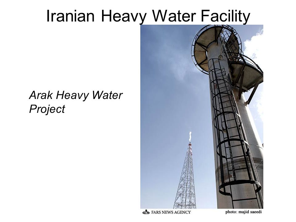 Iranian Heavy Water Facility Arak Heavy Water Project