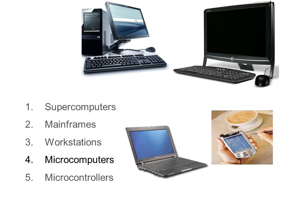 1.Supercomputers 2.Mainframes 3.Workstations 4.Microcomputers 5.Microcontrollers