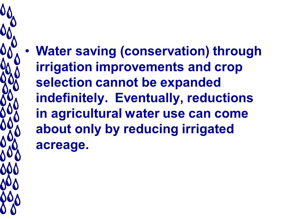 Water saving (conservation) through irrigation improvements and crop selection cannot be expanded indefinitely.