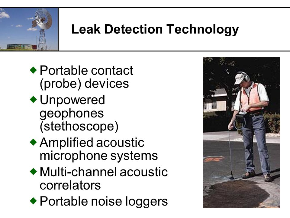 RCAC Leak Detection Technology Portable contact (probe) devices Unpowered geophones (stethoscope) Amplified acoustic microphone systems Multi-channel acoustic correlators Portable noise loggers