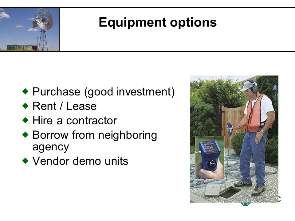 RCAC Equipment options Purchase (good investment) Rent / Lease Hire a contractor Borrow from neighboring agency Vendor demo units