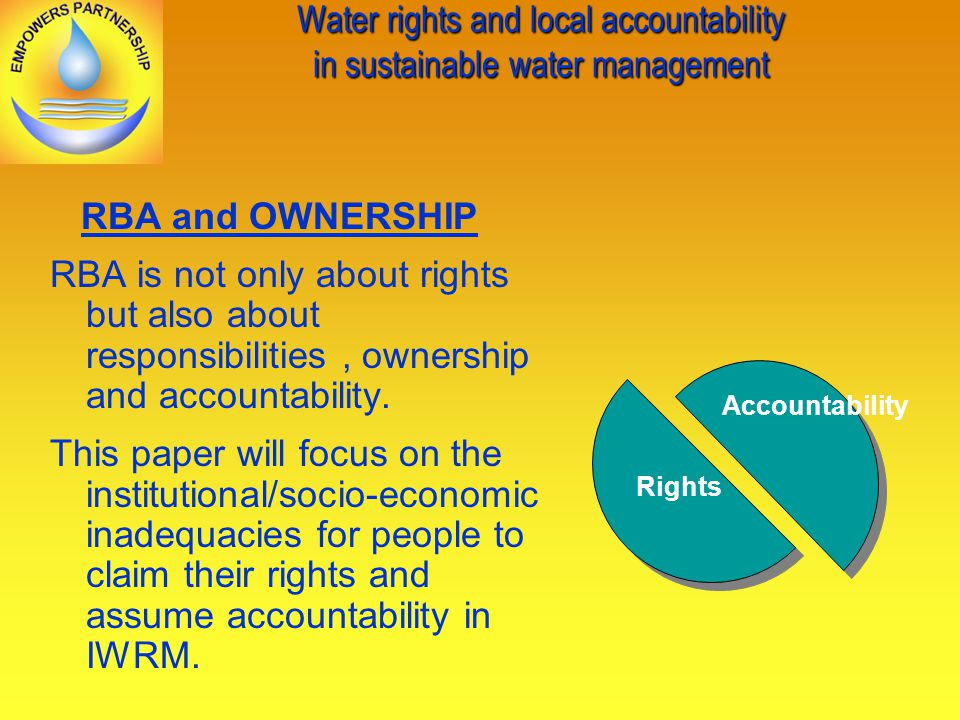 Water rights and local accountability in sustainable water management RBA and OWNERSHIP RBA is not only about rights but also about responsibilities, ownership and accountability.