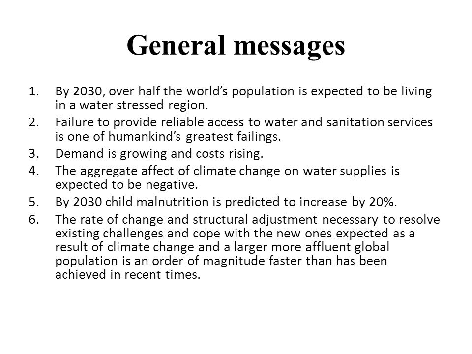 General messages 1.By 2030, over half the worlds population is expected to be living in a water stressed region.