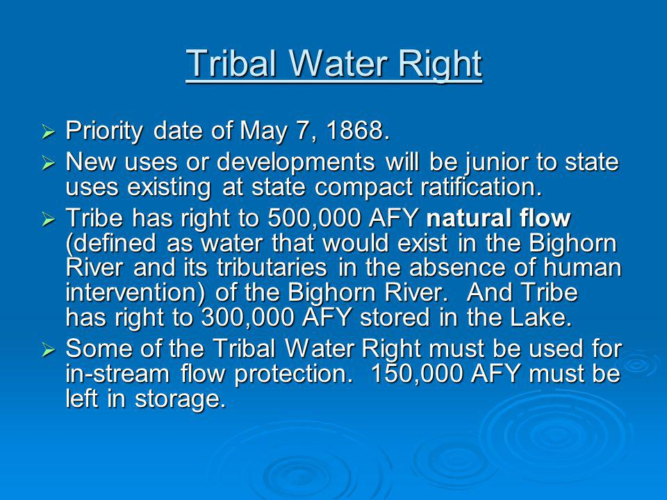 Tribal Water Right Priority date of May 7, 1868. Priority date of May 7, 1868.
