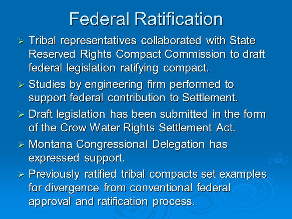 Federal Ratification Tribal representatives collaborated with State Reserved Rights Compact Commission to draft federal legislation ratifying compact.