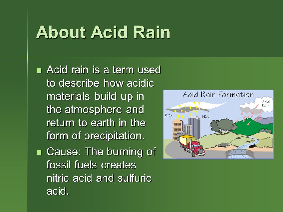 About Acid Rain Acid rain is a term used to describe how acidic materials build up in the atmosphere and return to earth in the form of precipitation.