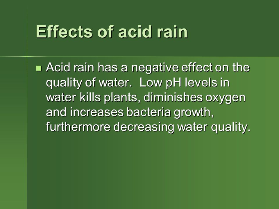 Effects of acid rain Acid rain has a negative effect on the quality of water.
