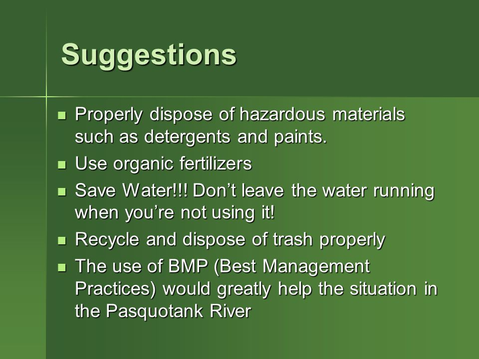 Suggestions Properly dispose of hazardous materials such as detergents and paints.