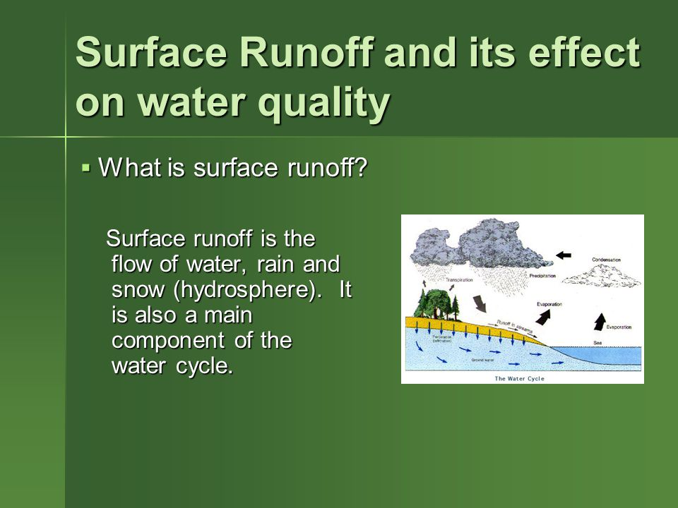 Surface Runoff and its effect on water quality Surface runoff is the flow of water, rain and snow (hydrosphere).