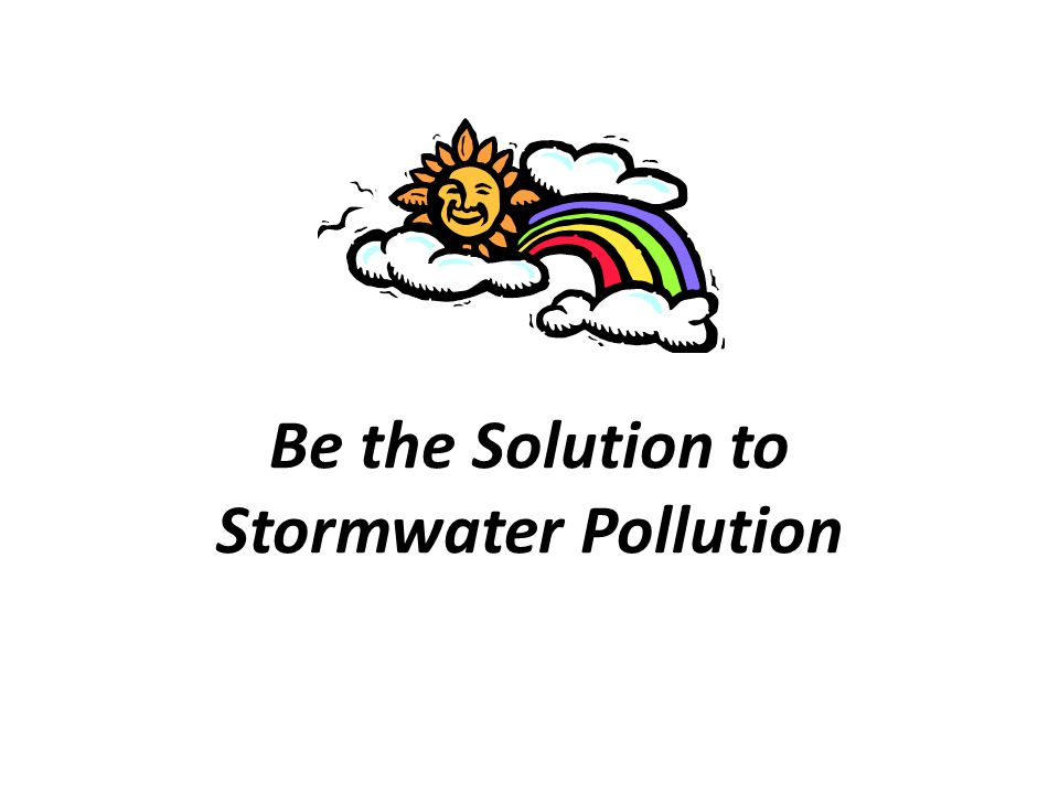 Be the Solution to Stormwater Pollution
