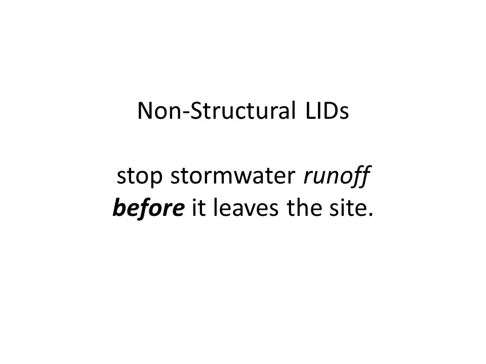 Non-Structural LIDs stop stormwater runoff before it leaves the site.