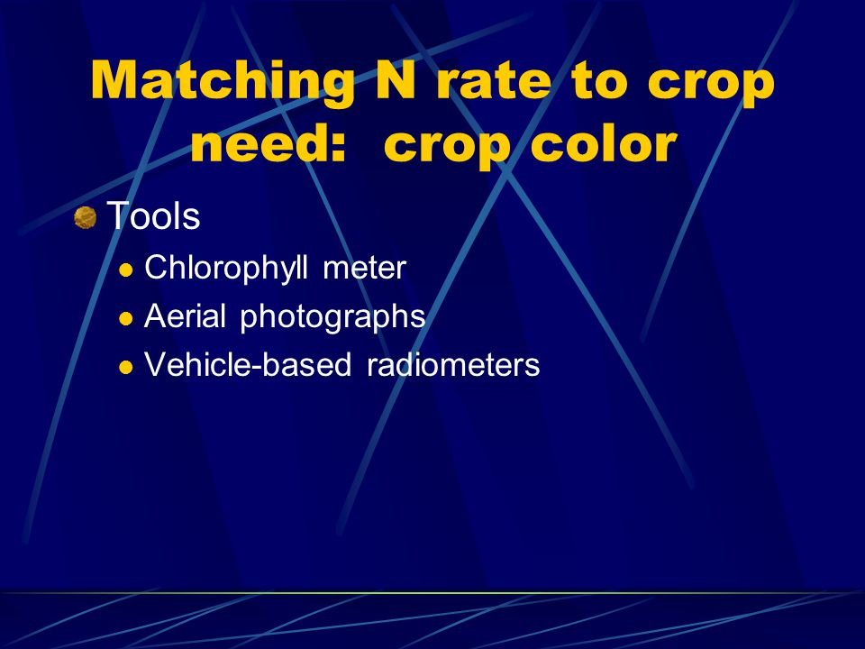 Matching N rate to crop need: crop color Tools Chlorophyll meter Aerial photographs Vehicle-based radiometers