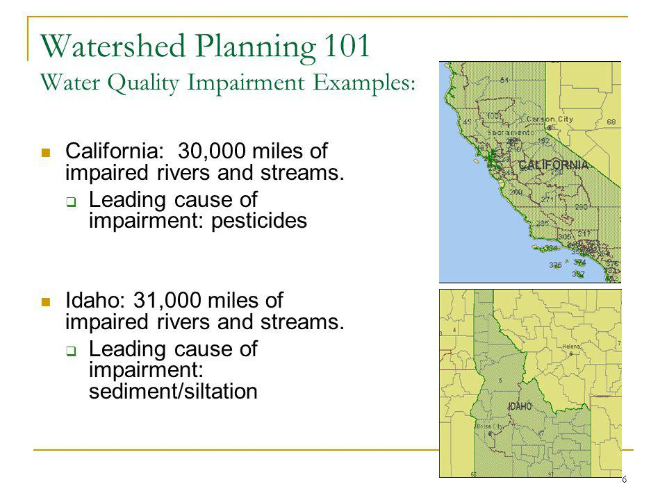 6 Watershed Planning 101 Water Quality Impairment Examples : California: 30,000 miles of impaired rivers and streams.