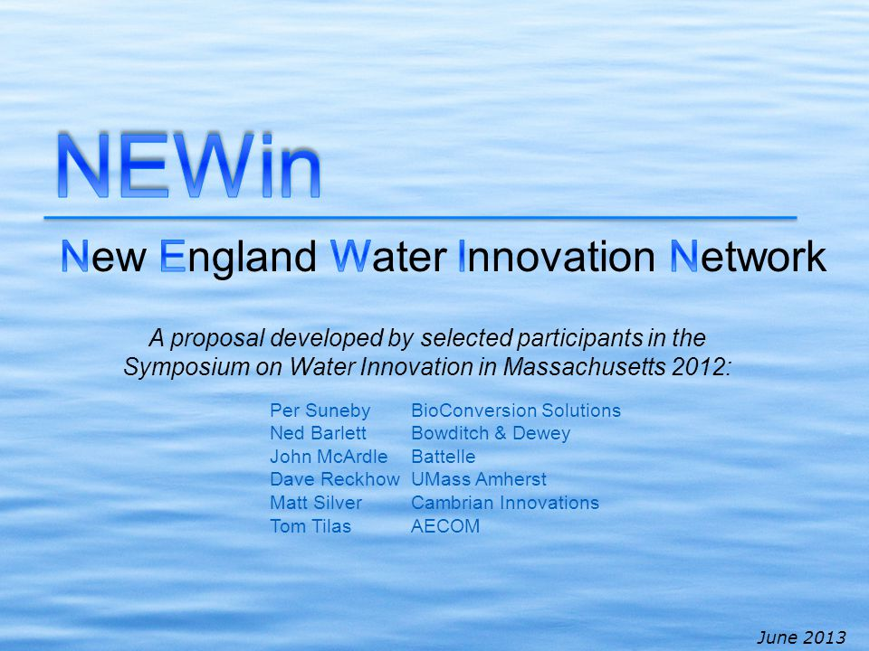 June 2013 Per SunebyBioConversion Solutions Ned BarlettBowditch & Dewey John McArdleBattelle Dave ReckhowUMass Amherst Matt SilverCambrian Innovations Tom TilasAECOM A proposal developed by selected participants in the Symposium on Water Innovation in Massachusetts 2012:
