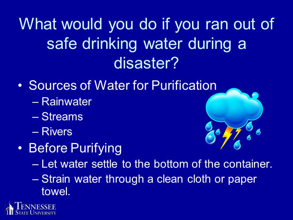 What would you do if you ran out of safe drinking water during a disaster.