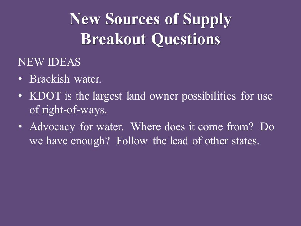 New Sources of Supply Breakout Questions NEW IDEAS Brackish water.