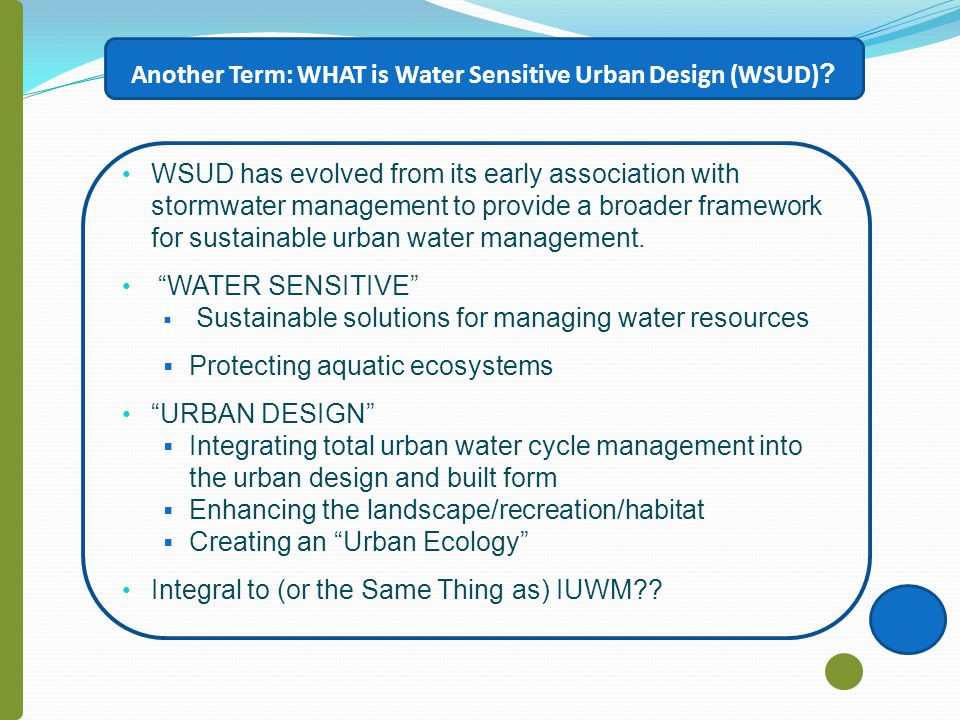 Another Term: WHAT is Water Sensitive Urban Design (WSUD) .