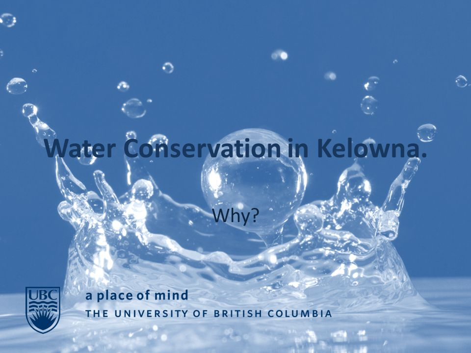 Water Conservation in Kelowna. Why