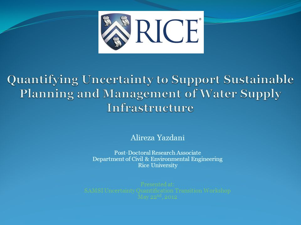 Alireza Yazdani Post-Doctoral Research Associate Department of Civil & Environmental Engineering Rice University Presented at: SAMSI Uncertainty Quantification Transition Workshop May 22 nd, 2012