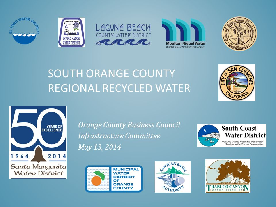 SOUTH ORANGE COUNTY REGIONAL RECYCLED WATER Orange County Business Council Infrastructure Committee May 13, 2014