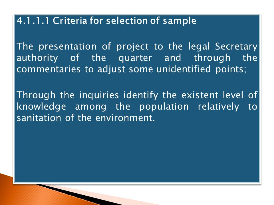 4.1.1.1 Criteria for selection of sample The presentation of project to the legal Secretary authority of the quarter and through the commentaries to adjust some unidentified points; Through the inquiries identify the existent level of knowledge among the population relatively to sanitation of the environment.