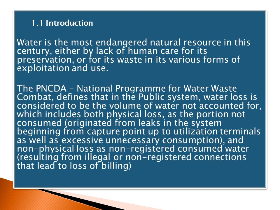 1.1 Introduction Water is the most endangered natural resource in this century, either by lack of human care for its preservation, or for its waste in its various forms of exploitation and use.