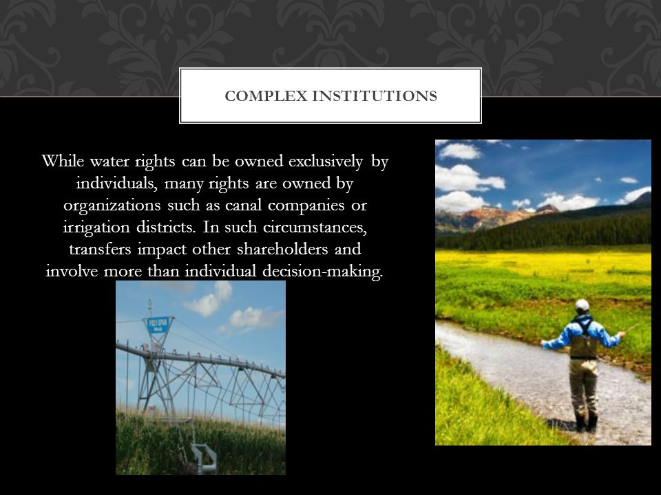 While water rights can be owned exclusively by individuals, many rights are owned by organizations such as canal companies or irrigation districts.