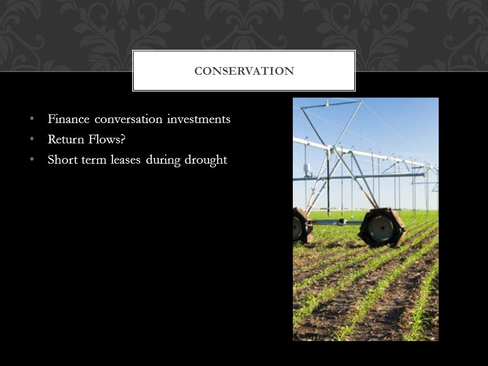 Finance conversation investments Return Flows Short term leases during drought CONSERVATION