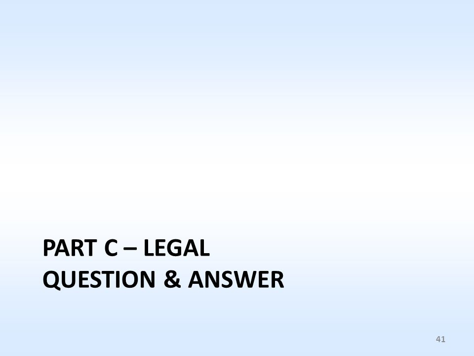 PART C – LEGAL QUESTION & ANSWER 41