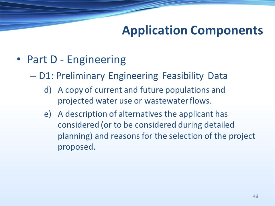 Application Components Part D - Engineering – D1: Preliminary Engineering Feasibility Data d)A copy of current and future populations and projected water use or wastewater flows.