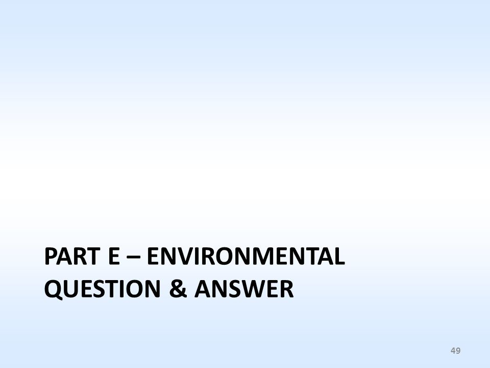 PART E – ENVIRONMENTAL QUESTION & ANSWER 49