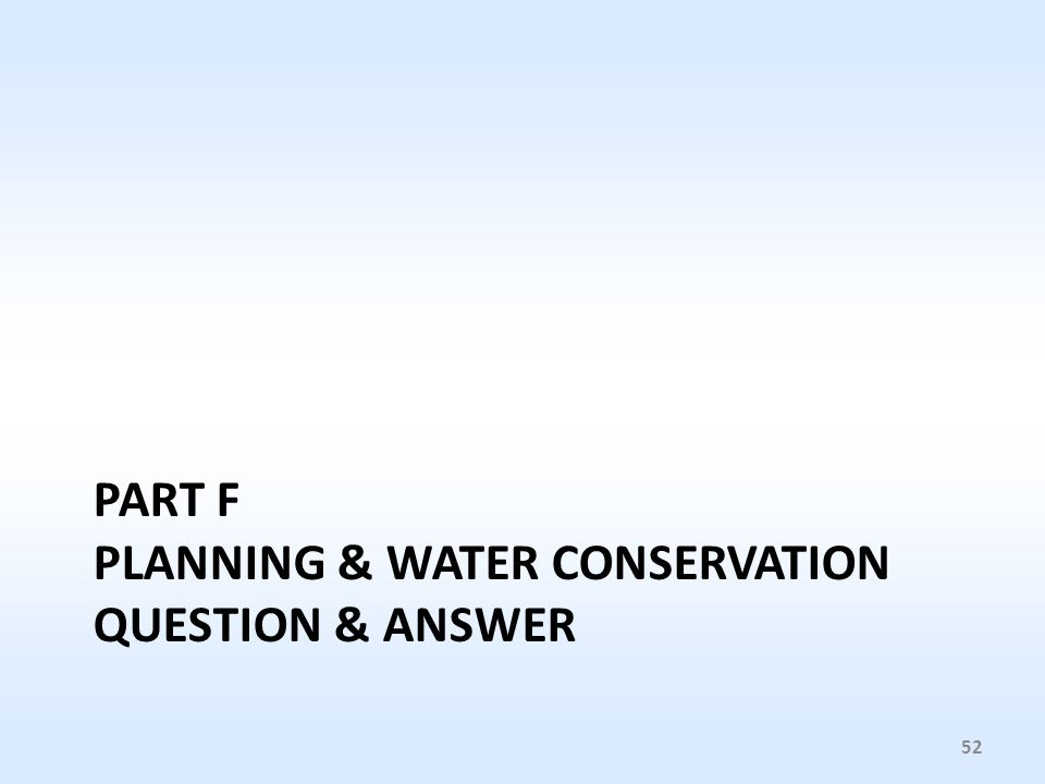 PART F PLANNING & WATER CONSERVATION QUESTION & ANSWER 52