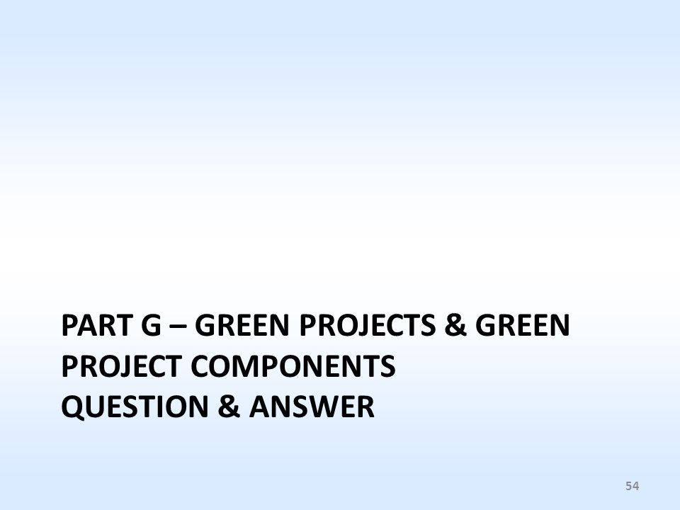 PART G – GREEN PROJECTS & GREEN PROJECT COMPONENTS QUESTION & ANSWER 54