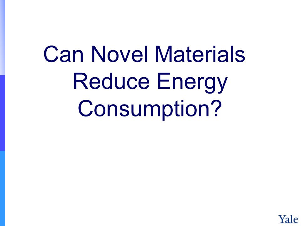 Can Novel Materials Reduce Energy Consumption