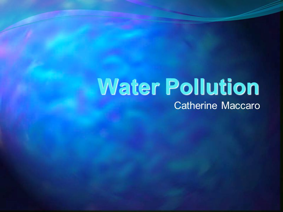 Water Pollution Catherine Maccaro