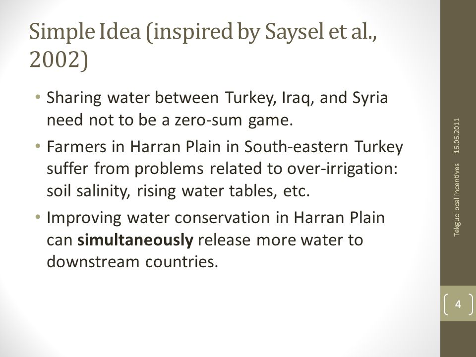 Simple Idea (inspired by Saysel et al., 2002) Sharing water between Turkey, Iraq, and Syria need not to be a zero-sum game.