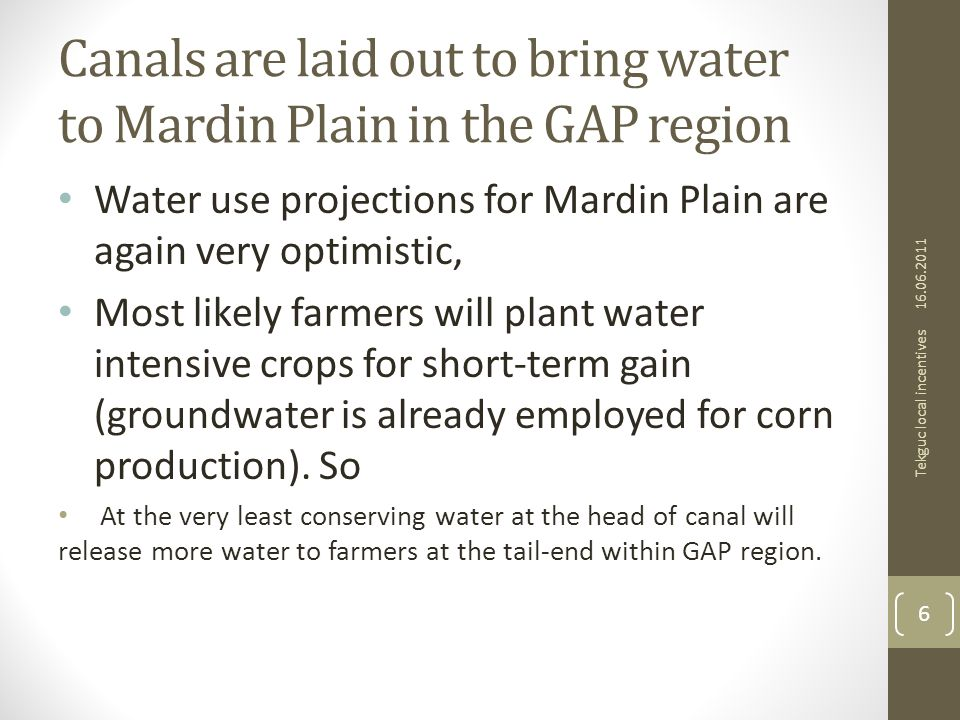 Canals are laid out to bring water to Mardin Plain in the GAP region Water use projections for Mardin Plain are again very optimistic, Most likely farmers will plant water intensive crops for short-term gain (groundwater is already employed for corn production).