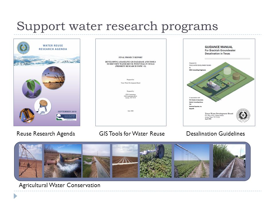 Support water research programs Agricultural Water Conservation Reuse Research AgendaGIS Tools for Water ReuseDesalination Guidelines