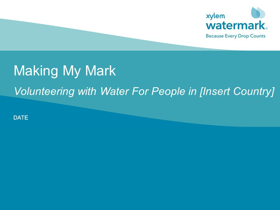 Making My Mark Volunteering with Water For People in [Insert Country] DATE