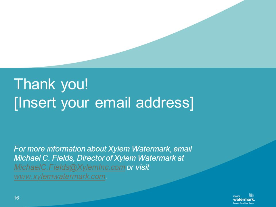 Thank you. [Insert your email address] For more information about Xylem Watermark, email Michael C.