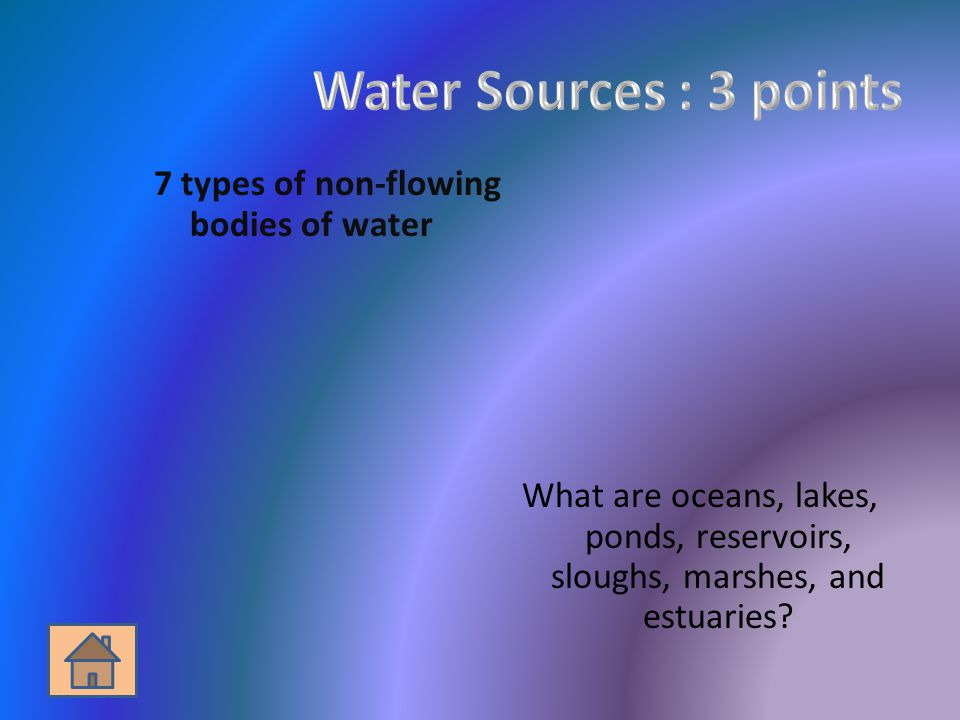 7 types of non-flowing bodies of water What are oceans, lakes, ponds, reservoirs, sloughs, marshes, and estuaries