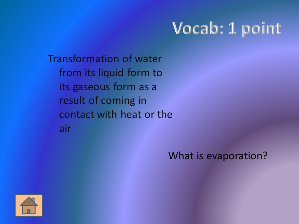 Transformation of water from its liquid form to its gaseous form as a result of coming in contact with heat or the air What is evaporation