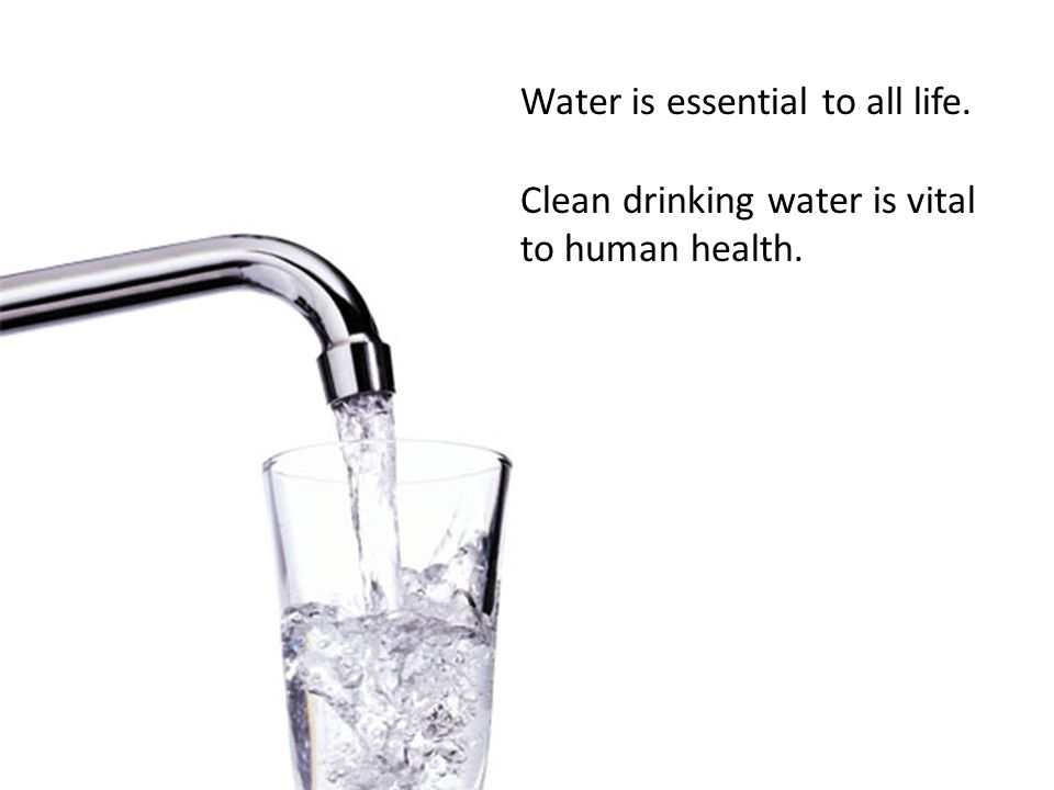 Water is essential to all life. Clean drinking water is vital to human health.