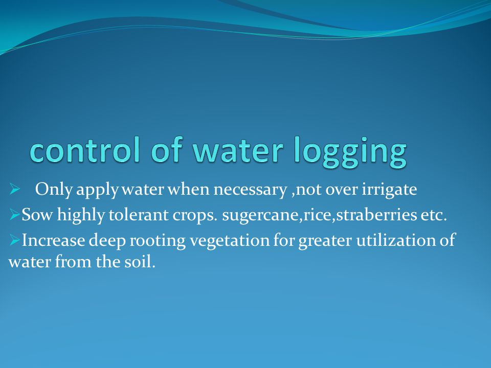 Only apply water when necessary,not over irrigate Sow highly tolerant crops.