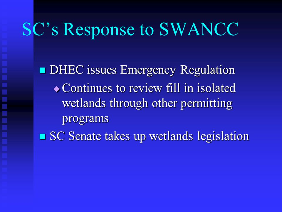 SCs Response to SWANCC DHEC issues Emergency Regulation DHEC issues Emergency Regulation Continues to review fill in isolated wetlands through other permitting programs Continues to review fill in isolated wetlands through other permitting programs SC Senate takes up wetlands legislation SC Senate takes up wetlands legislation