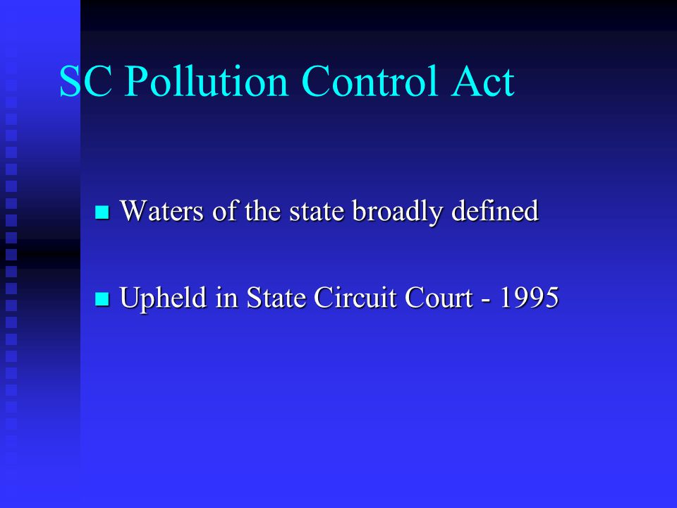 SC Pollution Control Act Waters of the state broadly defined Waters of the state broadly defined Upheld in State Circuit Court Upheld in State Circuit Court