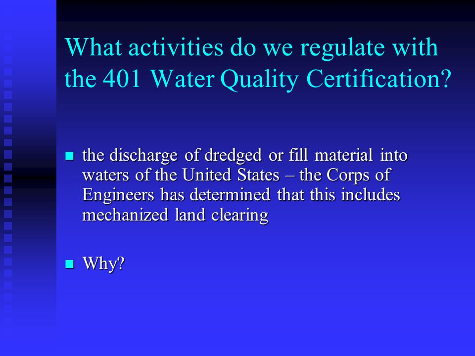 What activities do we regulate with the 401 Water Quality Certification.