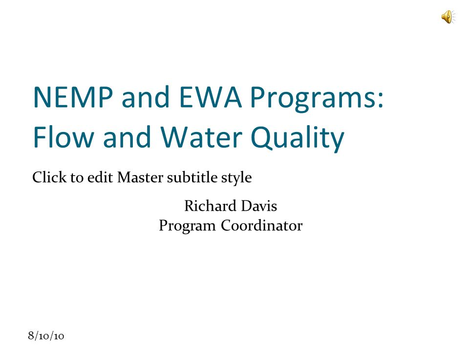 Click to edit Master subtitle style 8/10/10 NEMP and EWA Programs: Flow and Water Quality Richard Davis Program Coordinator