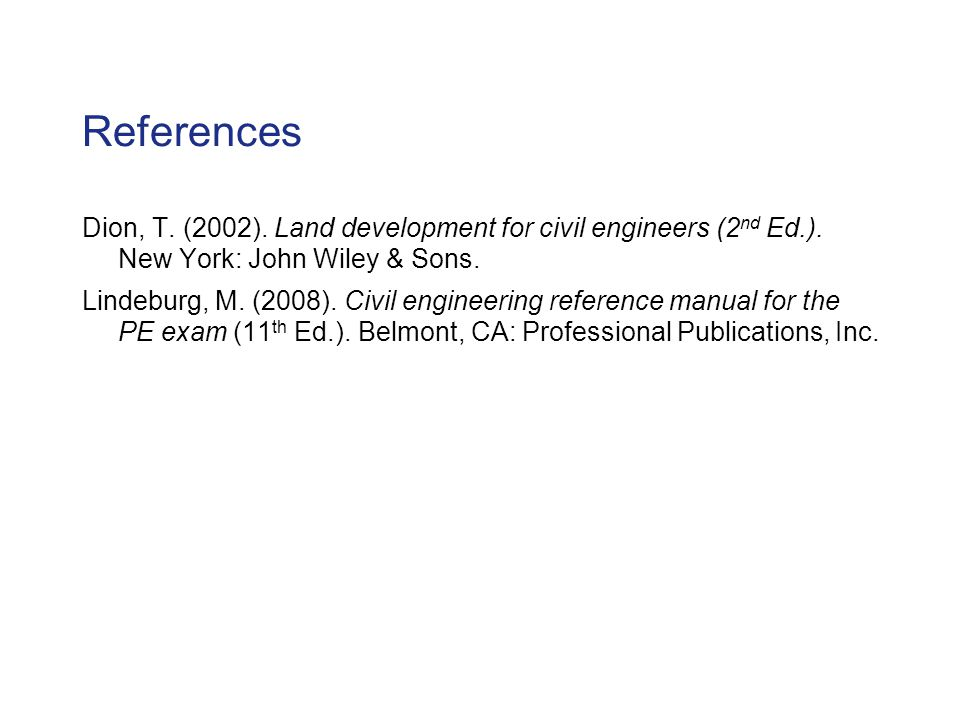 References Dion, T. (2002). Land development for civil engineers (2 nd Ed.).