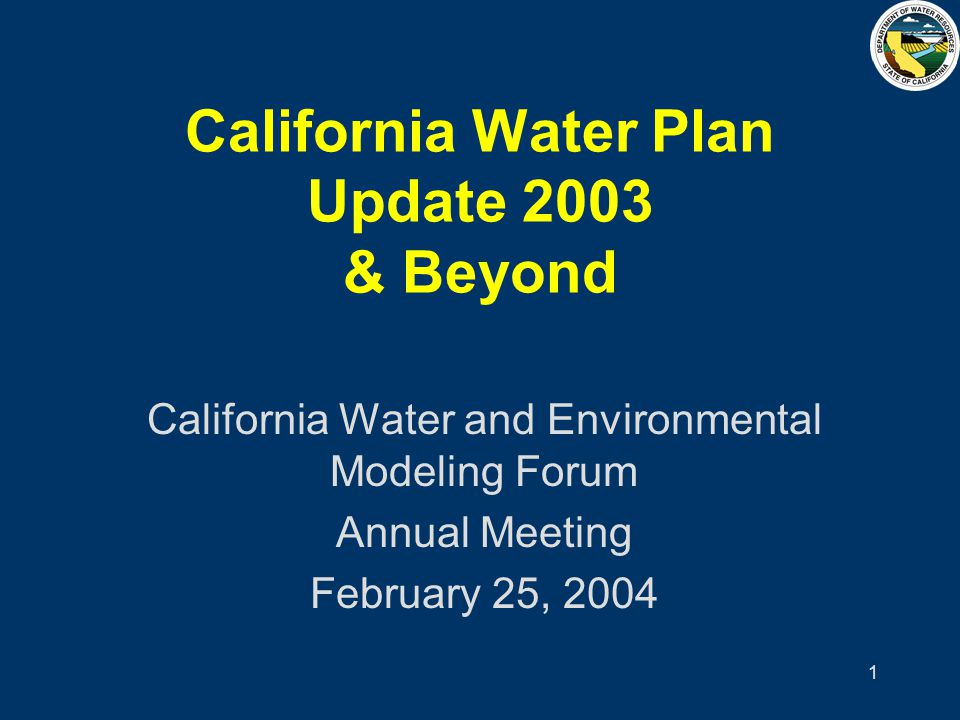 1 California Water Plan Update 2003 & Beyond California Water and Environmental Modeling Forum Annual Meeting February 25, 2004